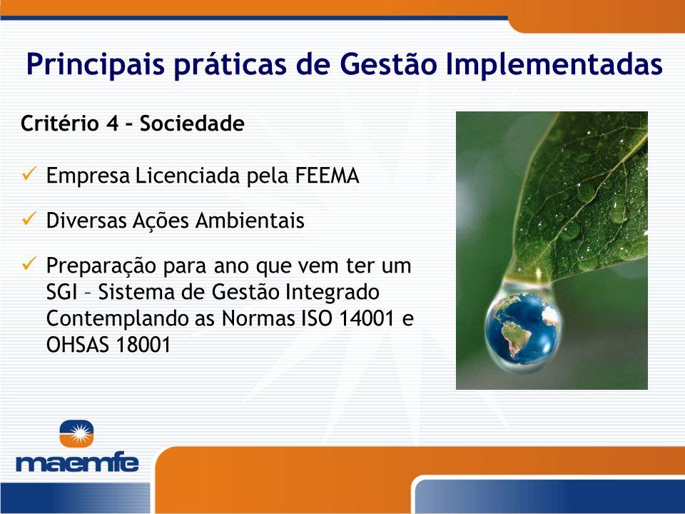 Principais práticas de Gestão Implementadas Critério 4 – Sociedade Empresa Licenciada pela FEEMA Diversas Ações Ambientais Preparação para ano que vem