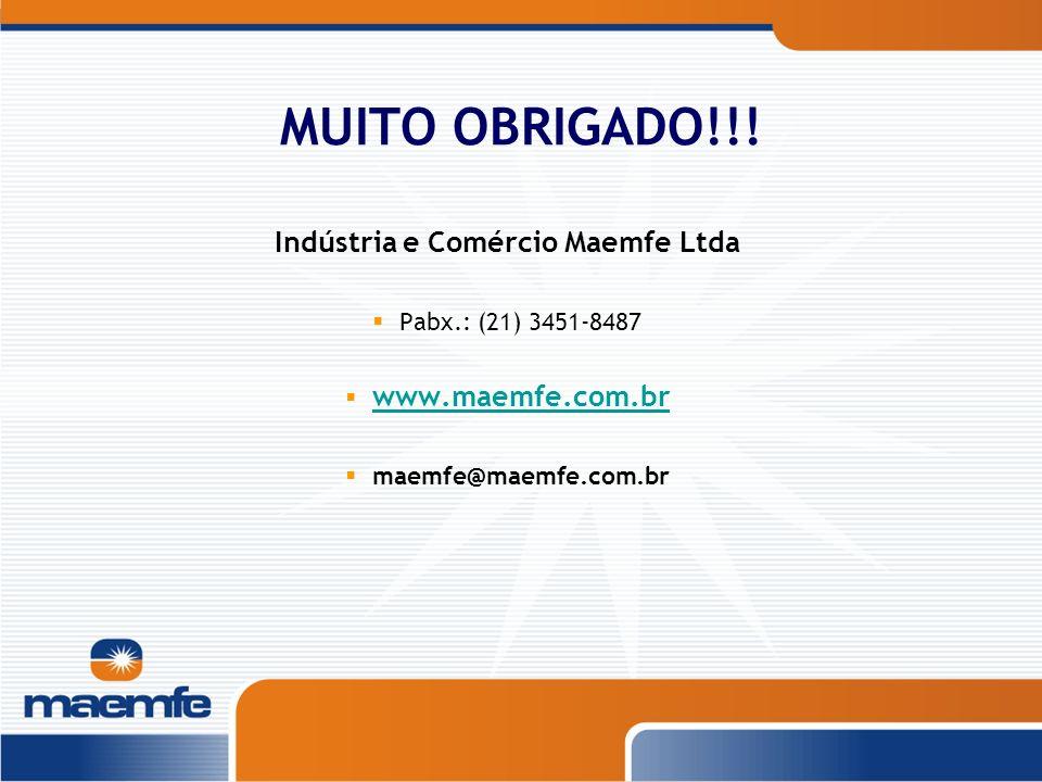 MUITO OBRIGADO!!! Indústria e Comércio Maemfe Ltda Pabx.: (21) 3451-8487 www.maemfe.com.br maemfe@maemfe.com.br