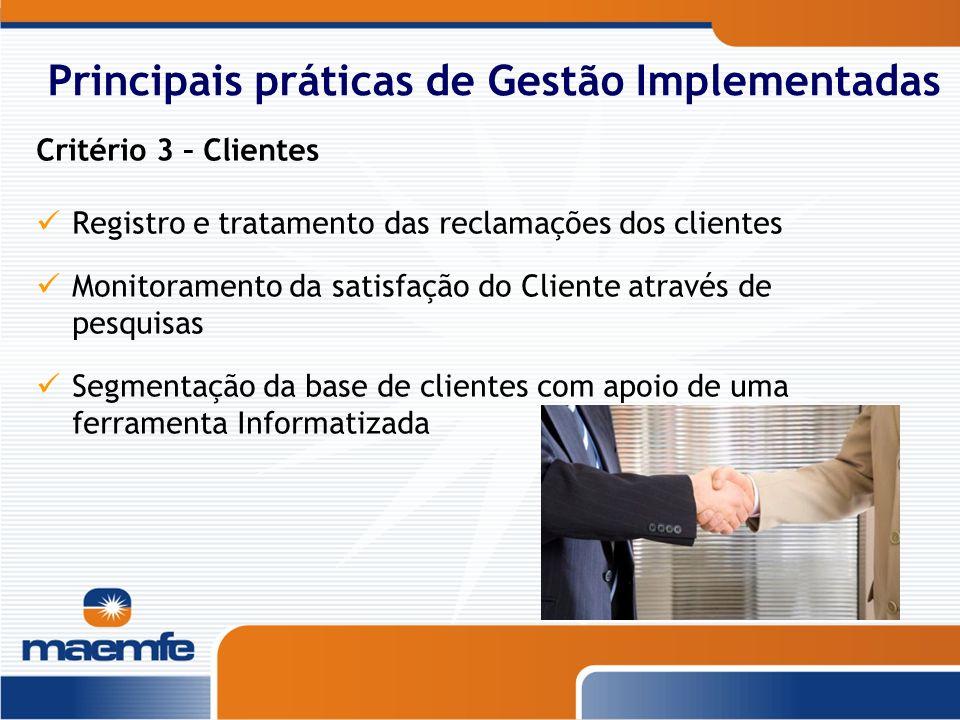Principais práticas de Gestão Implementadas Critério 3 – Clientes Registro e tratamento das reclamações dos clientes Monitoramento da satisfação do Cl