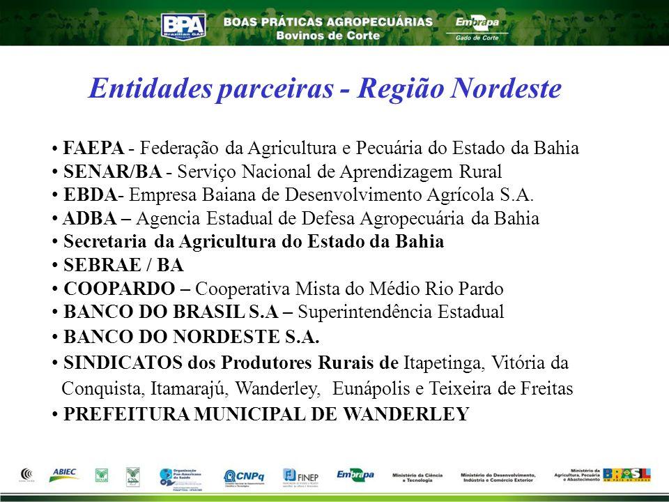 Entidades parceiras - Região Nordeste FAEPA - Federação da Agricultura e Pecuária do Estado da Bahia SENAR/BA - Serviço Nacional de Aprendizagem Rural