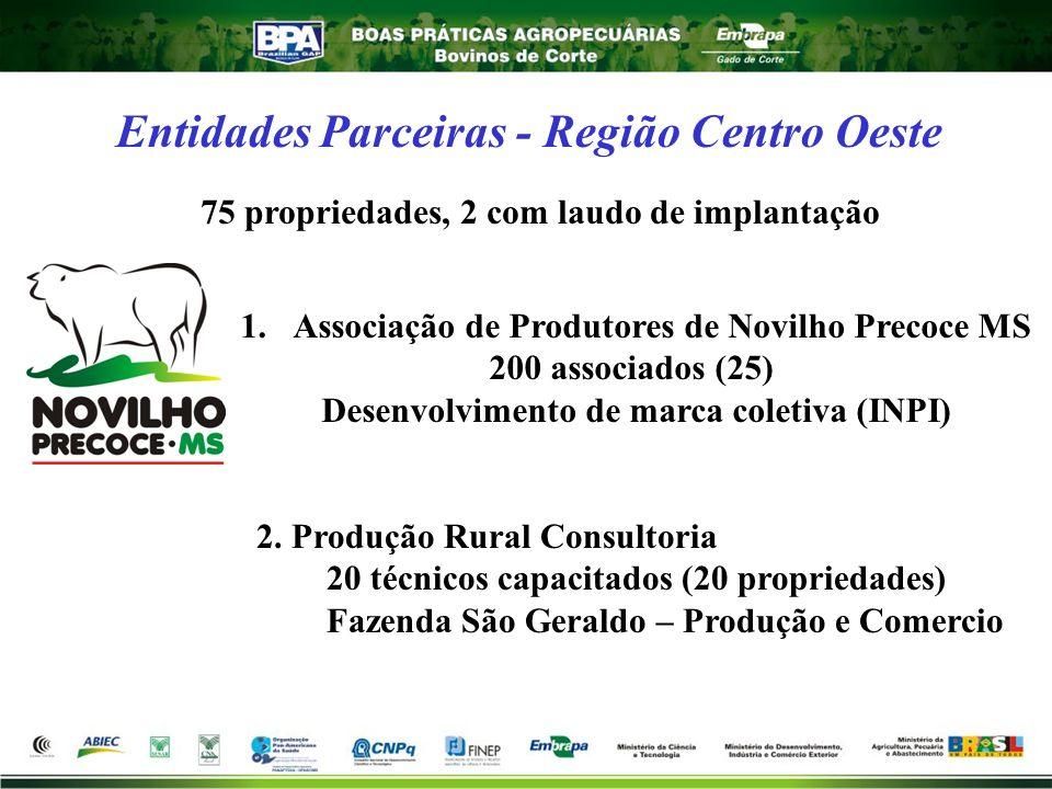 Entidades Parceiras - Região Centro Oeste 1.Associação de Produtores de Novilho Precoce MS 200 associados (25) Desenvolvimento de marca coletiva (INPI