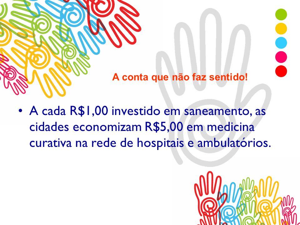 A cada R$1,00 investido em saneamento, as cidades economizam R$5,00 em medicina curativa na rede de hospitais e ambulatórios. A conta que não faz sent