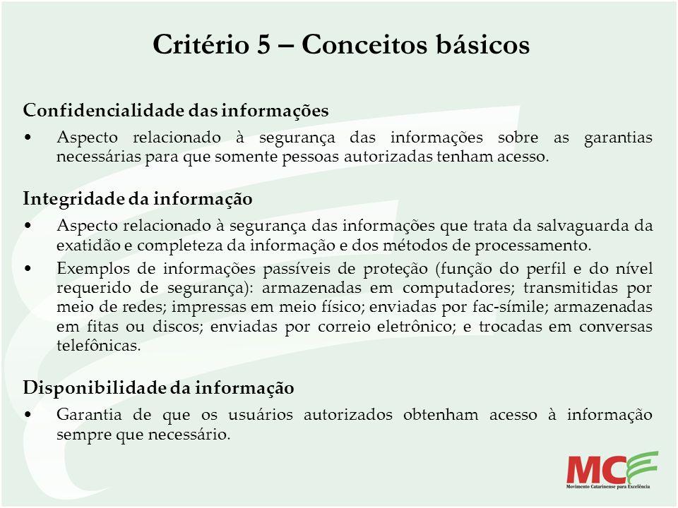 Critério 5 – Conceitos básicos Confidencialidade das informações Aspecto relacionado à segurança das informações sobre as garantias necessárias para q