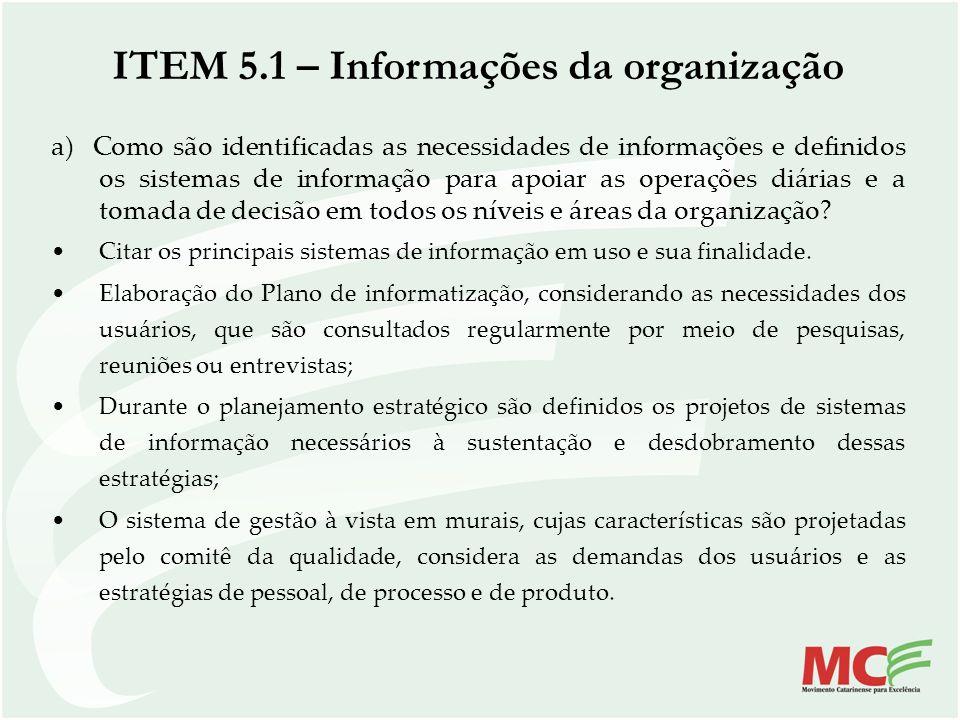 ITEM 5.1 – Informações da organização a) Como são identificadas as necessidades de informações e definidos os sistemas de informação para apoiar as op