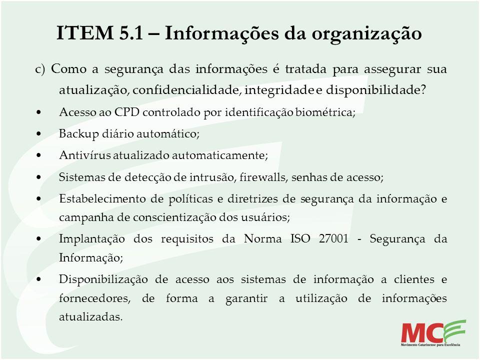 c) Como a segurança das informações é tratada para assegurar sua atualização, confidencialidade, integridade e disponibilidade? Acesso ao CPD controla