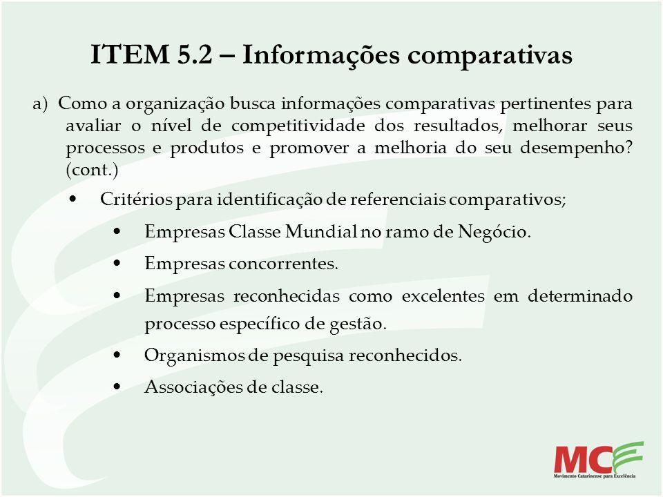 a) Como a organização busca informações comparativas pertinentes para avaliar o nível de competitividade dos resultados, melhorar seus processos e pro