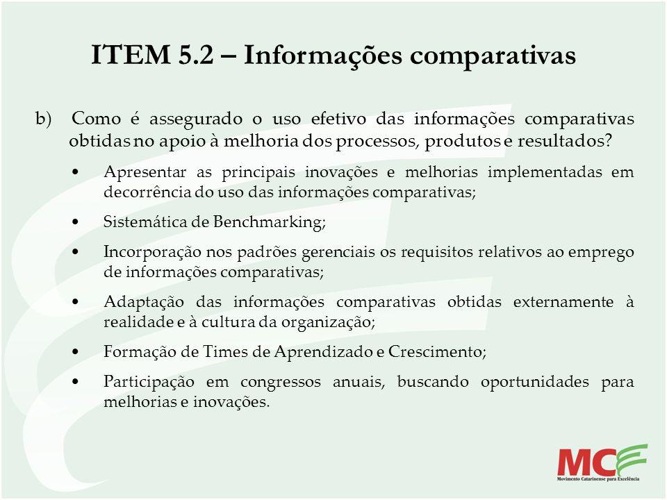 b) Como é assegurado o uso efetivo das informações comparativas obtidas no apoio à melhoria dos processos, produtos e resultados? Apresentar as princi