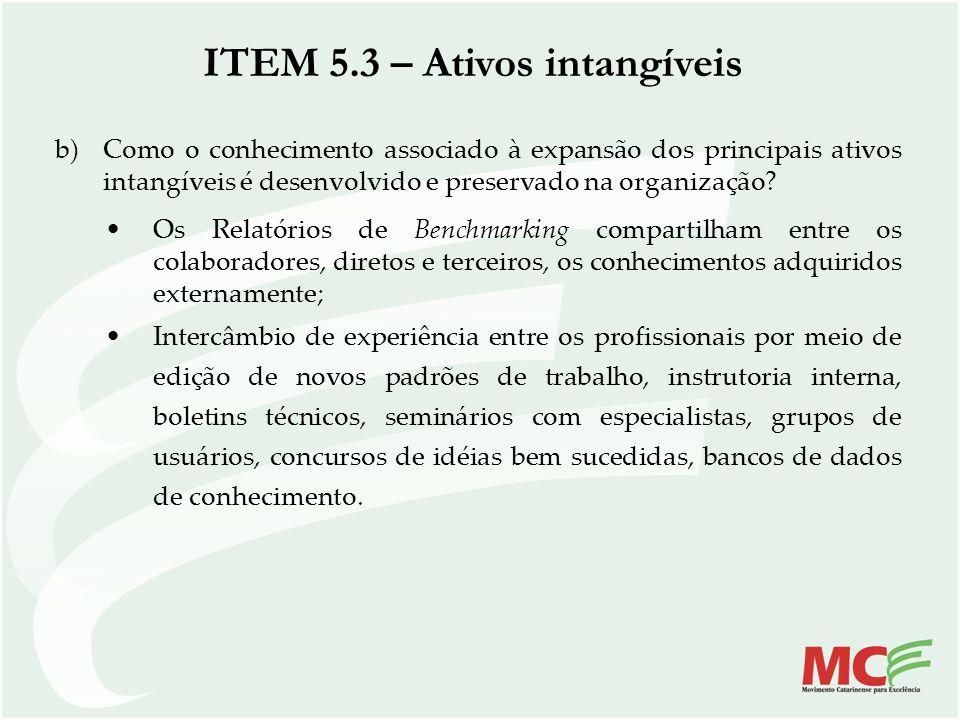 b)Como o conhecimento associado à expansão dos principais ativos intangíveis é desenvolvido e preservado na organização? Os Relatórios de Benchmarking