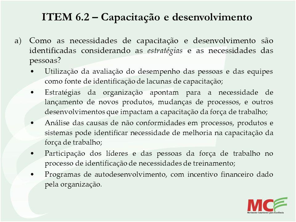 ITEM 6.2 – Capacitação e desenvolvimento a)Como as necessidades de capacitação e desenvolvimento são identificadas considerando as estratégias e as ne
