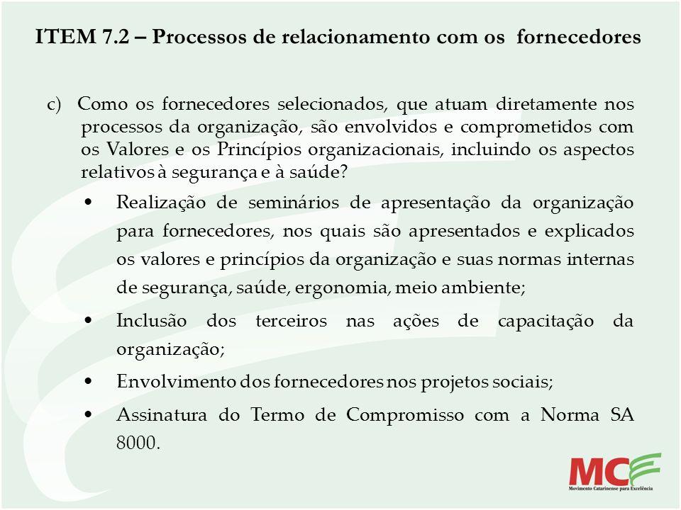 c) Como os fornecedores selecionados, que atuam diretamente nos processos da organização, são envolvidos e comprometidos com os Valores e os Princípio