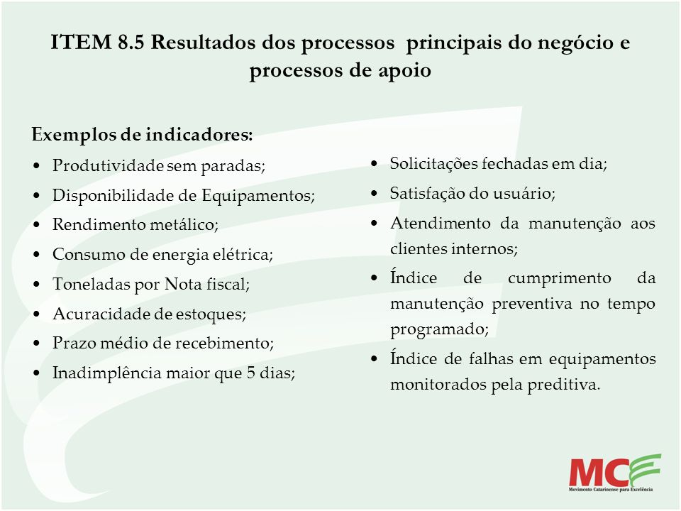 Exemplos de indicadores: Produtividade sem paradas; Disponibilidade de Equipamentos; Rendimento metálico; Consumo de energia elétrica; Toneladas por N