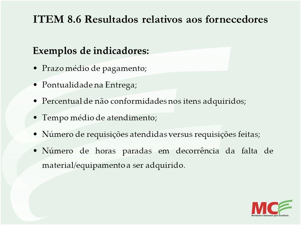 Exemplos de indicadores: Prazo médio de pagamento; Pontualidade na Entrega; Percentual de não conformidades nos itens adquiridos; Tempo médio de atend
