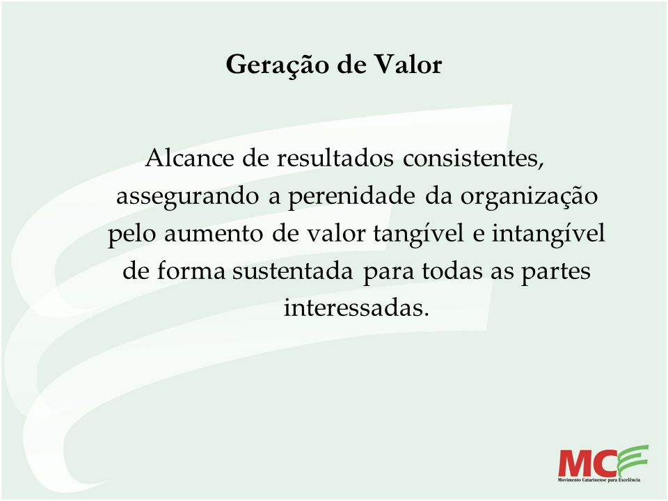 Geração de Valor Alcance de resultados consistentes, assegurando a perenidade da organização pelo aumento de valor tangível e intangível de forma sust