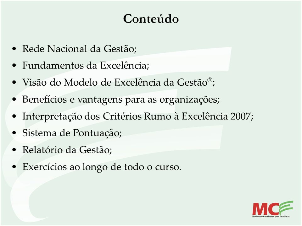 Rede Nacional da Gestão; Fundamentos da Excelência; Visão do Modelo de Excelência da Gestão ® ; Benefícios e vantagens para as organizações; Interpret
