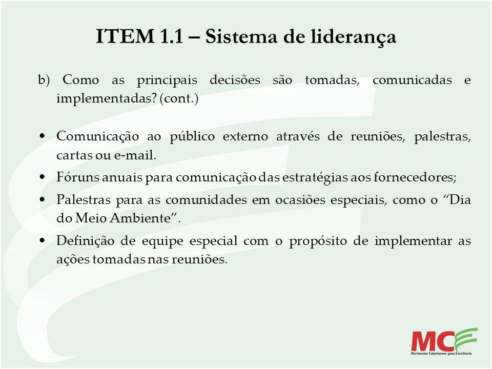 b) Como as principais decisões são tomadas, comunicadas e implementadas? (cont.) Comunicação ao público externo através de reuniões, palestras, cartas