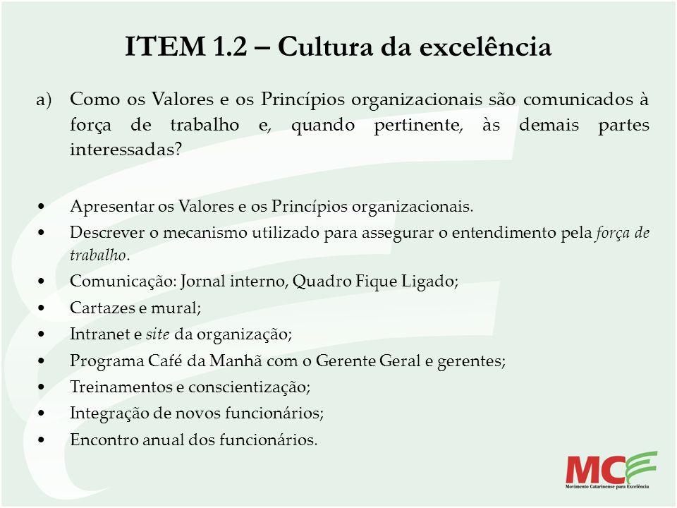 ITEM 1.2 – Cultura da excelência a)Como os Valores e os Princípios organizacionais são comunicados à força de trabalho e, quando pertinente, às demais
