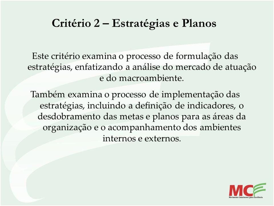 Critério 2 – Estratégias e Planos Este critério examina o processo de formulação das estratégias, enfatizando a análise do mercado de atuação e do mac