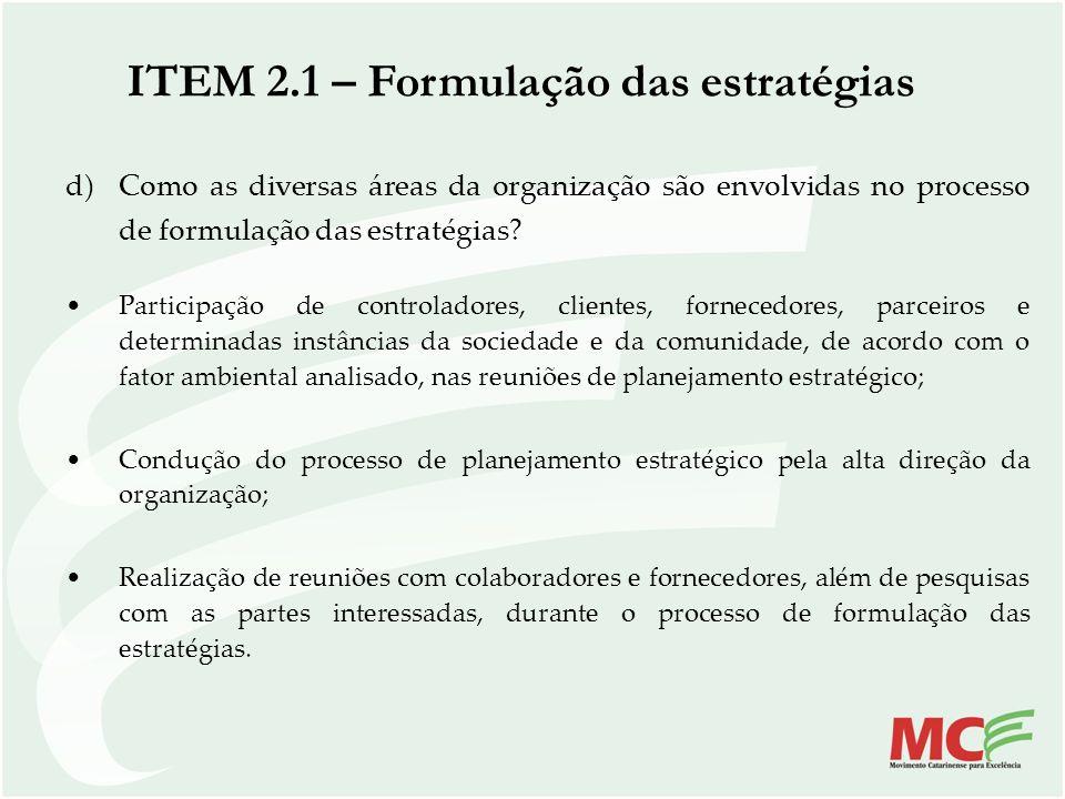 d)Como as diversas áreas da organização são envolvidas no processo de formulação das estratégias? Participação de controladores, clientes, fornecedore