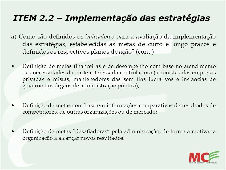 ITEM 2.2 – Implementação das estratégias a) Como são definidos os indicadores para a avaliação da implementação das estratégias, estabelecidas as meta