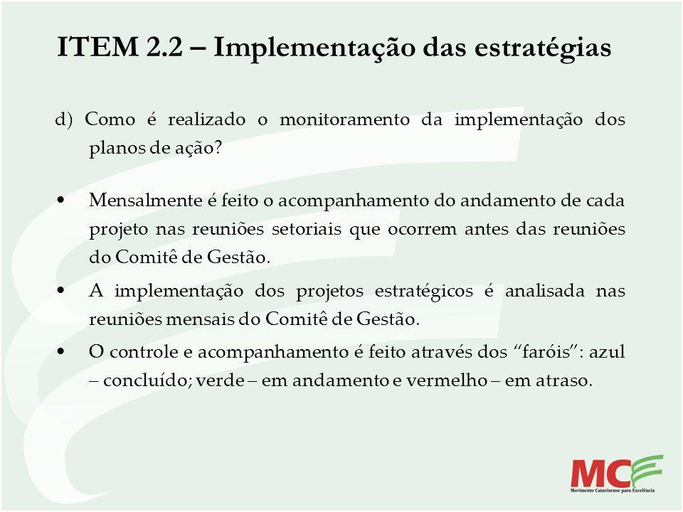 d) Como é realizado o monitoramento da implementação dos planos de ação? Mensalmente é feito o acompanhamento do andamento de cada projeto nas reuniõe
