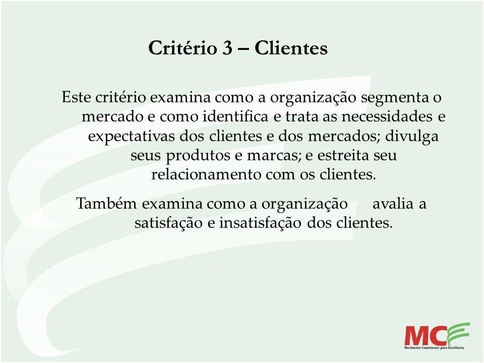 Critério 3 – Clientes Este critério examina como a organização segmenta o mercado e como identifica e trata as necessidades e expectativas dos cliente