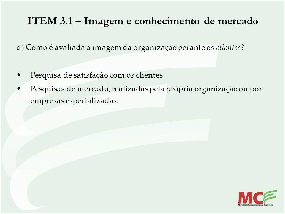 d) Como é avaliada a imagem da organização perante os clientes? Pesquisa de satisfação com os clientes Pesquisas de mercado, realizadas pela própria o