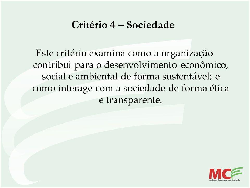 Critério 4 – Sociedade Este critério examina como a organização contribui para o desenvolvimento econômico, social e ambiental de forma sustentável; e
