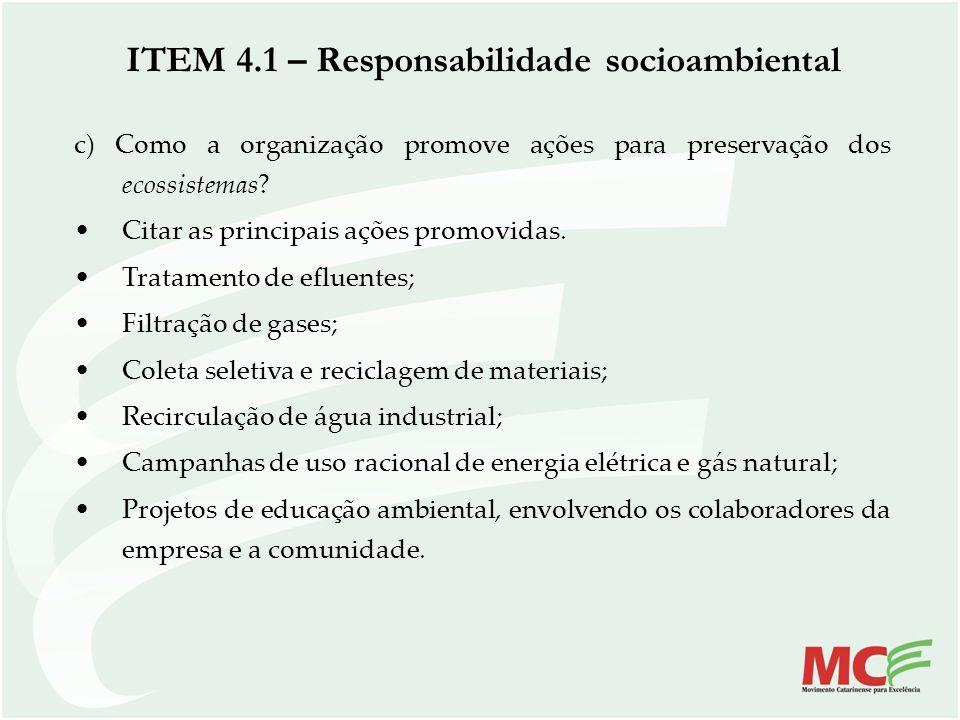 c) Como a organização promove ações para preservação dos ecossistemas? Citar as principais ações promovidas. Tratamento de efluentes; Filtração de gas
