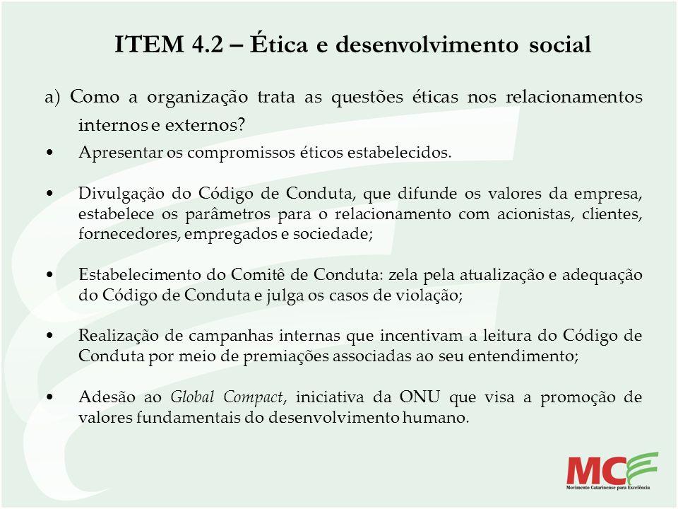 ITEM 4.2 – Ética e desenvolvimento social a) Como a organização trata as questões éticas nos relacionamentos internos e externos? Apresentar os compro