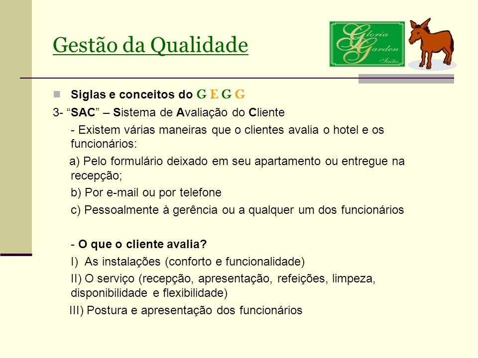 Siglas e conceitos do G E G G 3- SAC – Sistema de Avaliação do Cliente - Existem várias maneiras que o clientes avalia o hotel e os funcionários: a) P