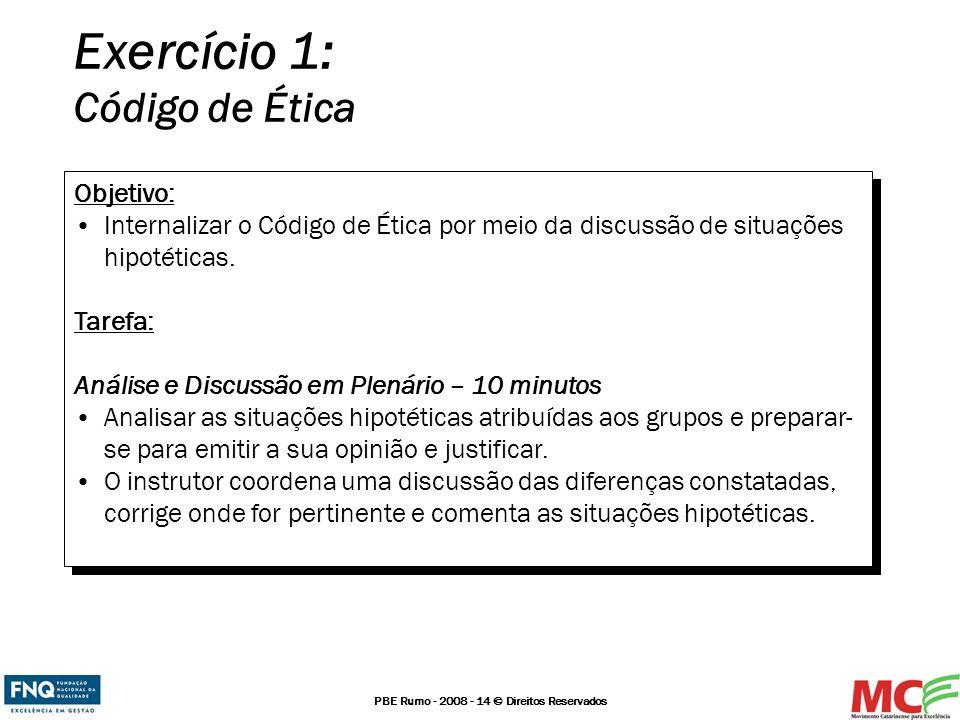 PBE Rumo - 2008 - 14 © Direitos Reservados Exercício 1: Código de Ética Objetivo: Internalizar o Código de Ética por meio da discussão de situações hi