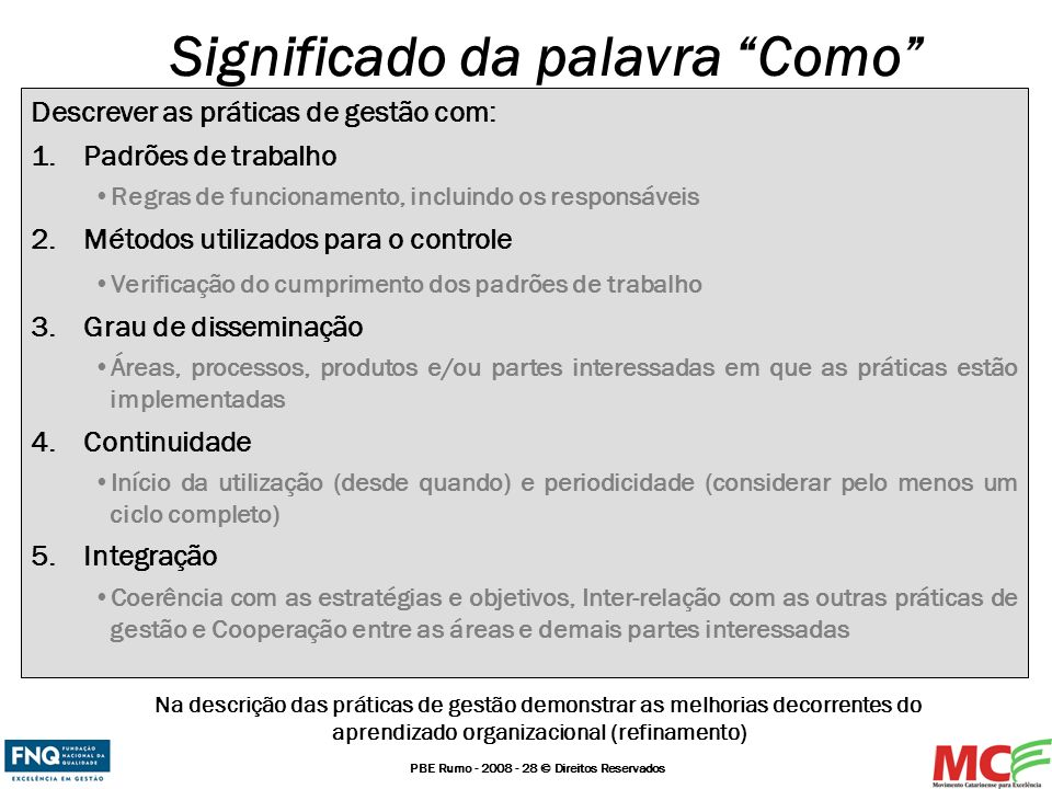PBE Rumo - 2008 - 28 © Direitos Reservados Descrever as práticas de gestão com: 1.Padrões de trabalho Regras de funcionamento, incluindo os responsáve