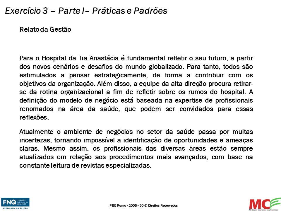 PBE Rumo - 2008 - 30 © Direitos Reservados Exercício 3 – Parte I– Práticas e Padrões Relato da Gestão Para o Hospital da Tia Anastácia é fundamental r