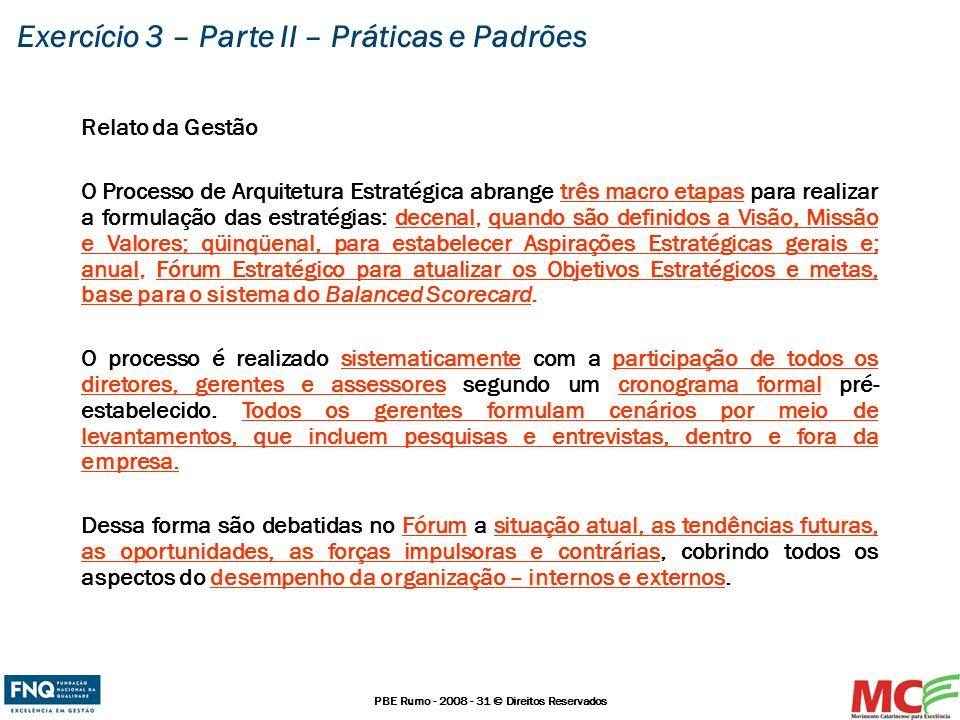PBE Rumo - 2008 - 31 © Direitos Reservados Relato da Gestão O Processo de Arquitetura Estratégica abrange três macro etapas para realizar a formulação