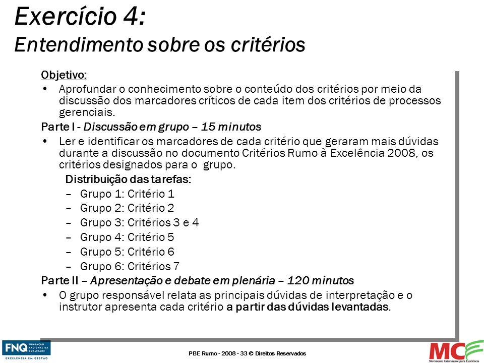 PBE Rumo - 2008 - 33 © Direitos Reservados Exercício 4: Entendimento sobre os critérios Objetivo: Aprofundar o conhecimento sobre o conteúdo dos crité