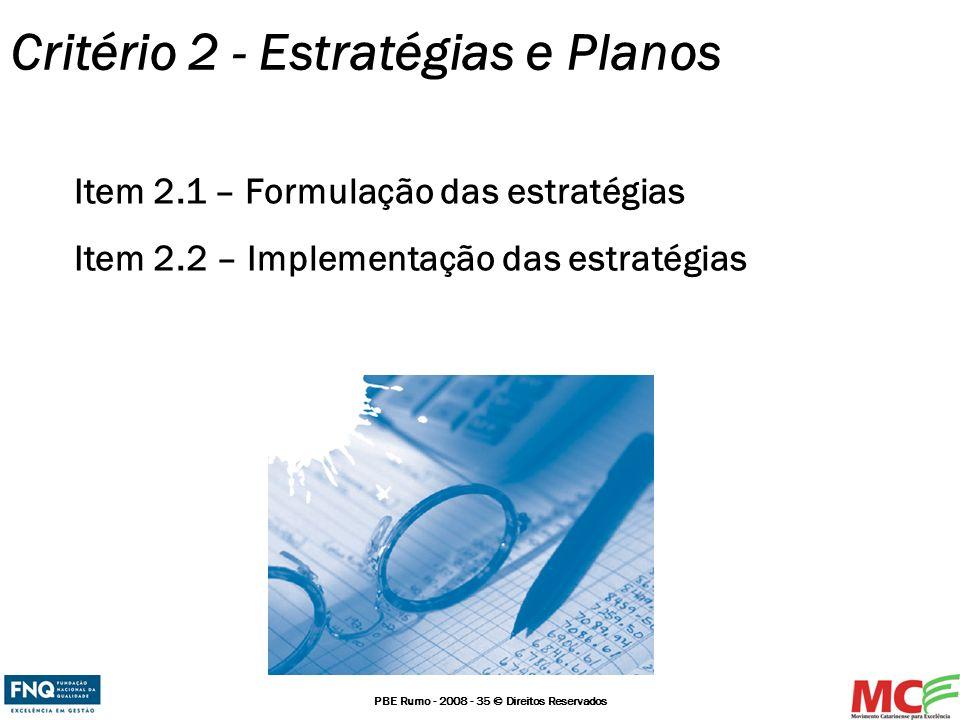 PBE Rumo - 2008 - 35 © Direitos Reservados Critério 2 - Estratégias e Planos Item 2.1 – Formulação das estratégias Item 2.2 – Implementação das estrat