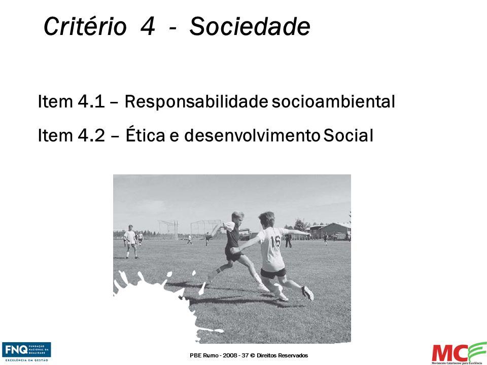 PBE Rumo - 2008 - 37 © Direitos Reservados Critério 4 - Sociedade Item 4.1 – Responsabilidade socioambiental Item 4.2 – Ética e desenvolvimento Social