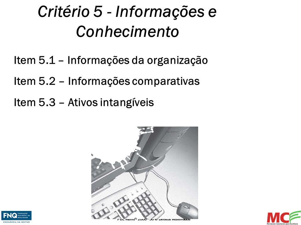 PBE Rumo - 2008 - 38 © Direitos Reservados Critério 5 - Informações e Conhecimento Item 5.1 – Informações da organização Item 5.2 – Informações compar