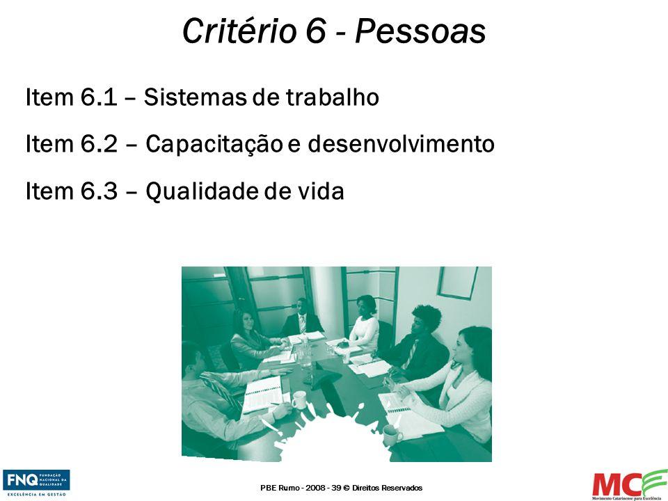 PBE Rumo - 2008 - 39 © Direitos Reservados Critério 6 - Pessoas Item 6.1 – Sistemas de trabalho Item 6.2 – Capacitação e desenvolvimento Item 6.3 – Qu