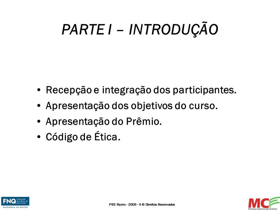 PBE Rumo - 2008 - 4 © Direitos Reservados PARTE I – INTRODUÇÃO Recepção e integração dos participantes. Apresentação dos objetivos do curso. Apresenta