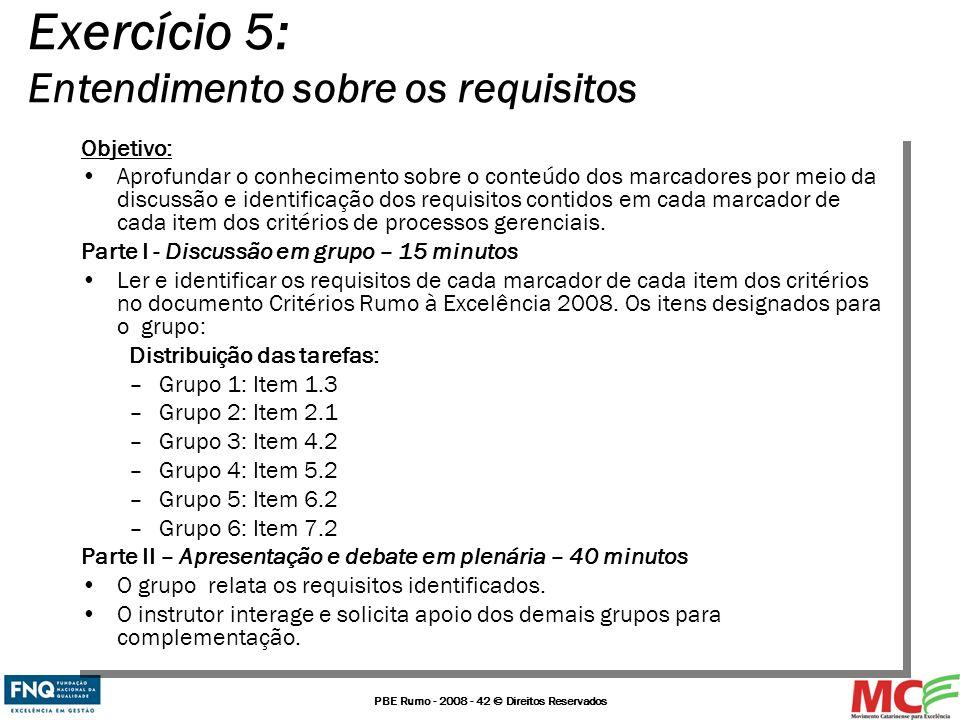 PBE Rumo - 2008 - 42 © Direitos Reservados Exercício 5: Entendimento sobre os requisitos Objetivo: Aprofundar o conhecimento sobre o conteúdo dos marc