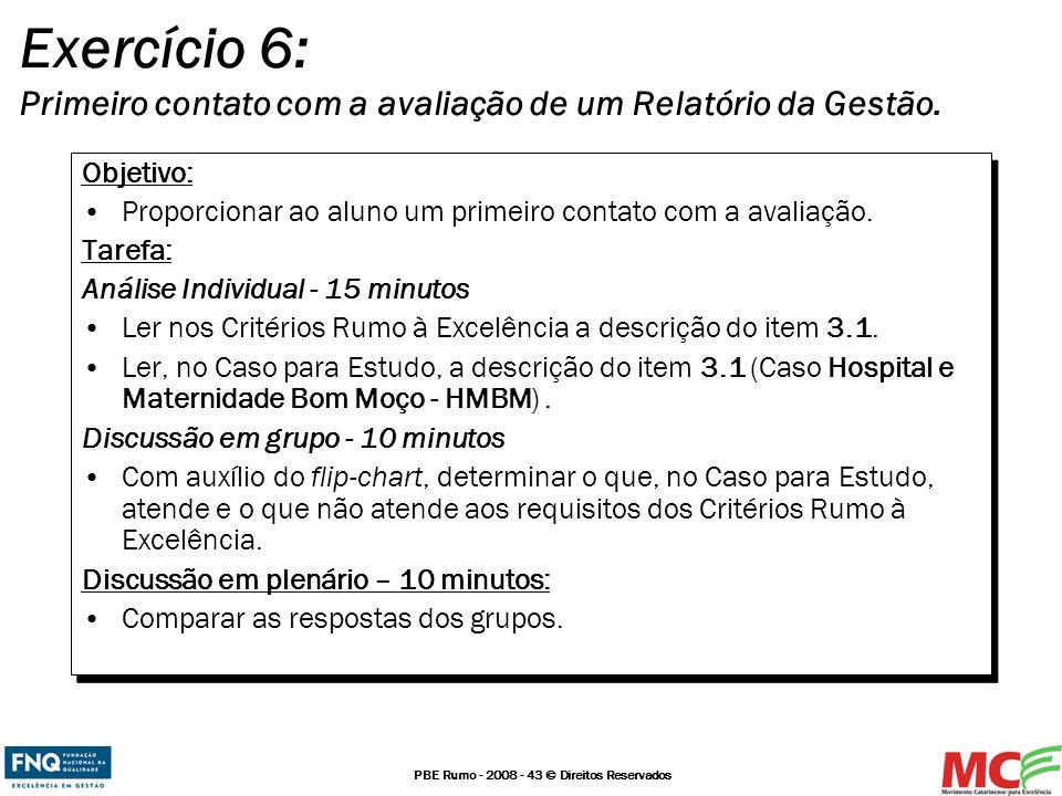 PBE Rumo - 2008 - 43 © Direitos Reservados Exercício 6: Primeiro contato com a avaliação de um Relatório da Gestão. Objetivo: Proporcionar ao aluno um