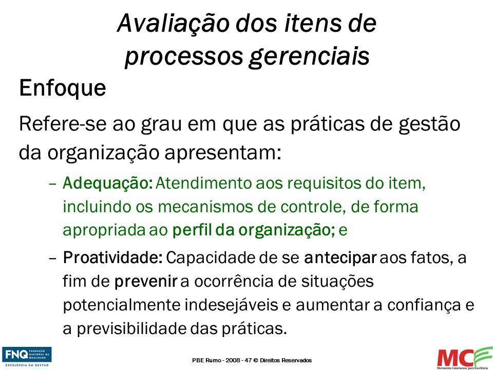 PBE Rumo - 2008 - 47 © Direitos Reservados Enfoque Refere-se ao grau em que as práticas de gestão da organização apresentam: –Adequação: Atendimento a