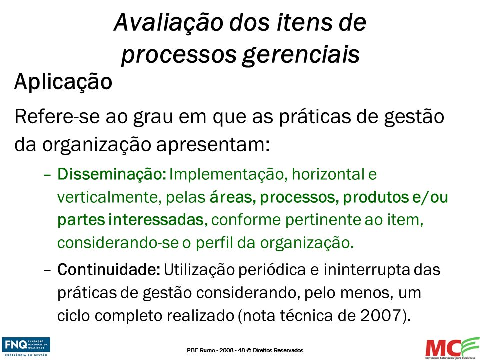 PBE Rumo - 2008 - 48 © Direitos Reservados Aplicação Refere-se ao grau em que as práticas de gestão da organização apresentam: –Disseminação: Implemen