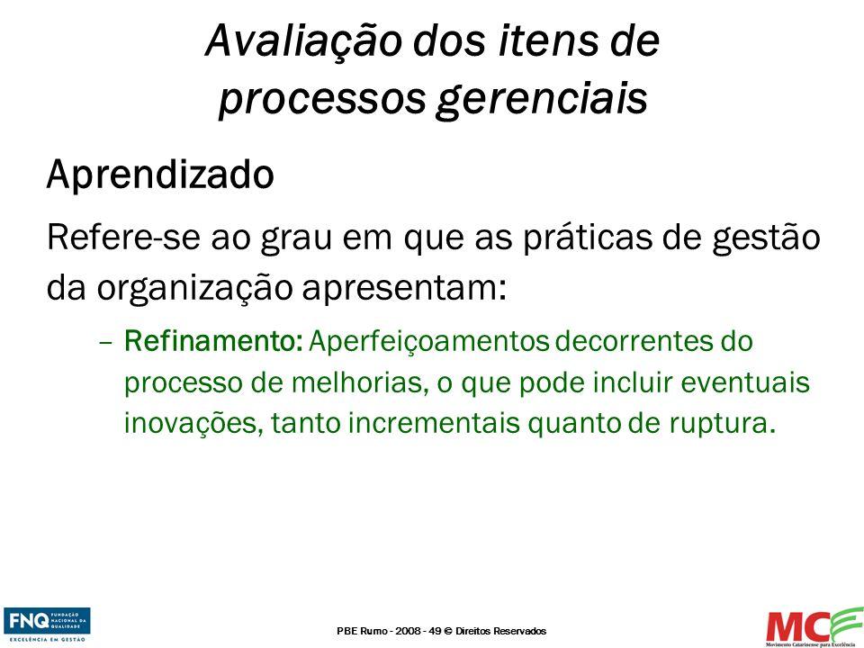 PBE Rumo - 2008 - 49 © Direitos Reservados Aprendizado Refere-se ao grau em que as práticas de gestão da organização apresentam: –Refinamento: Aperfei