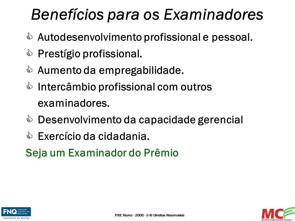 PBE Rumo - 2008 - 5 © Direitos Reservados Benefícios para os Examinadores Autodesenvolvimento profissional e pessoal. Prestígio profissional. Aumento