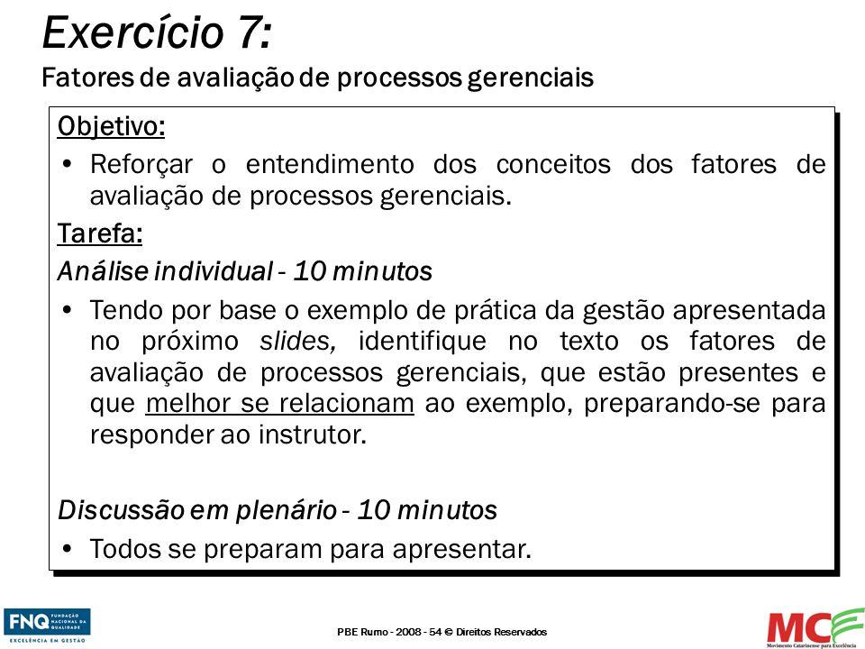 PBE Rumo - 2008 - 54 © Direitos Reservados Exercício 7: Fatores de avaliação de processos gerenciais Objetivo: Reforçar o entendimento dos conceitos d