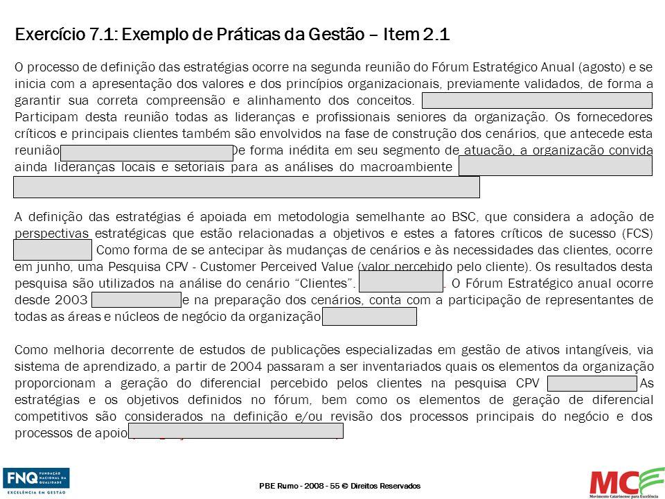 PBE Rumo - 2008 - 55 © Direitos Reservados Exercício 7.1: Exemplo de Práticas da Gestão – Item 2.1 O processo de definição das estratégias ocorre na s