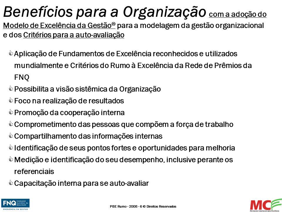 PBE Rumo - 2008 - 6 © Direitos Reservados Benefícios para a Organização com a adoção do Modelo de Excelência da Gestão ® para a modelagem da gestão or