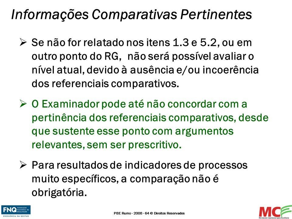 PBE Rumo - 2008 - 64 © Direitos Reservados Informações Comparativas Pertinentes Se não for relatado nos itens 1.3 e 5.2, ou em outro ponto do RG, não